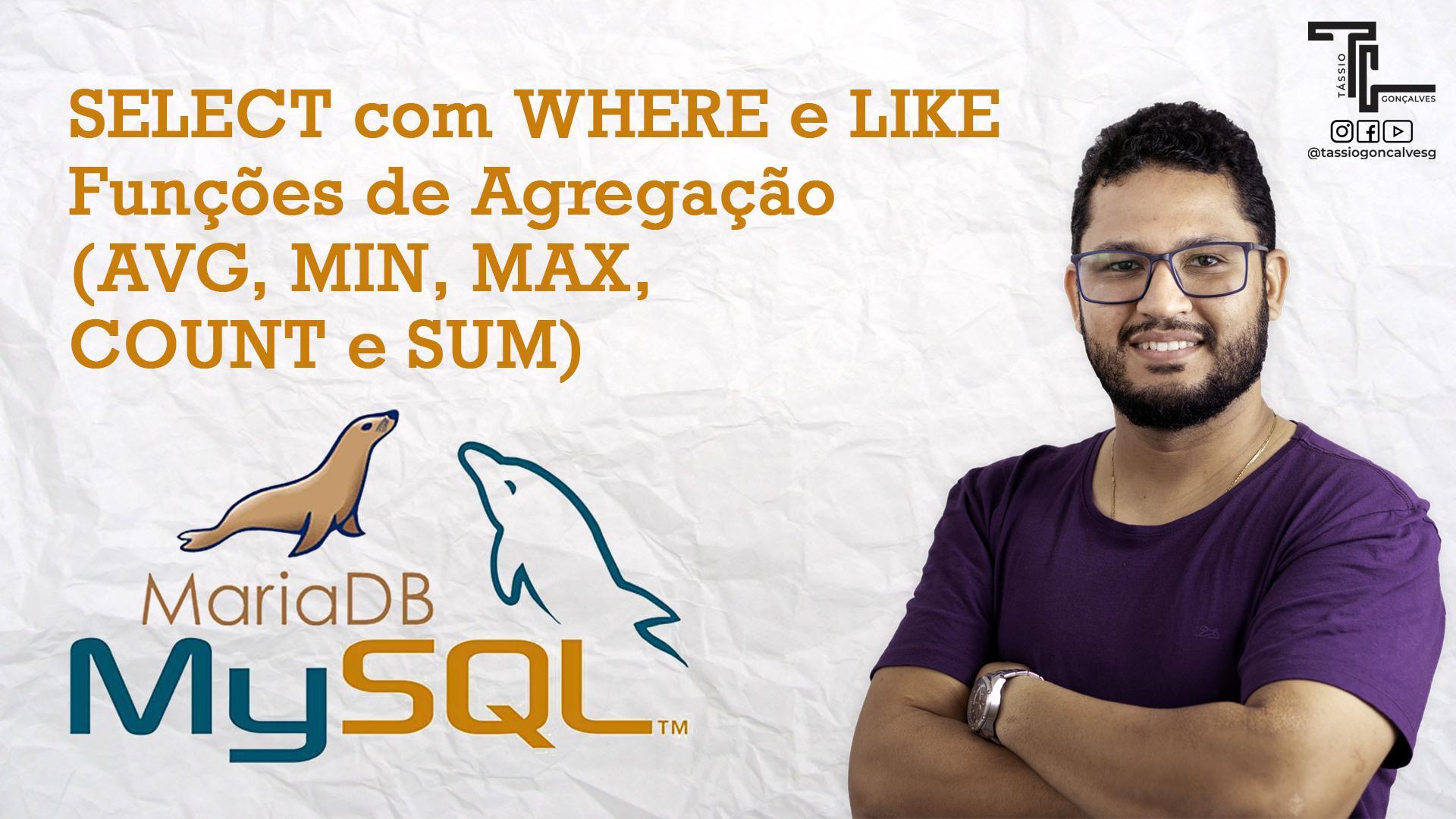 SELECT com WHERE, LIKE e Funções de Agregação (AVG, MIN, MAX, COUNT e SUM) no MySQL (MariaDB)